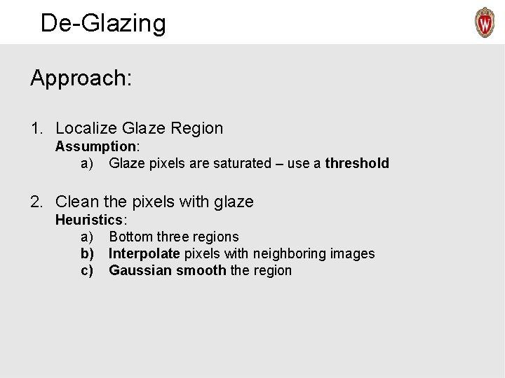 De-Glazing Approach: 1. Localize Glaze Region Assumption: a) Glaze pixels are saturated – use