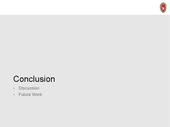 Conclusion • Discussion • Future Work