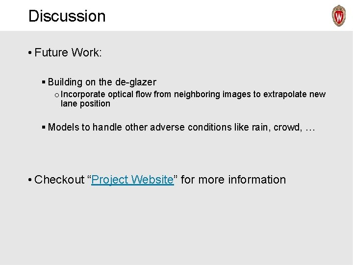 Discussion • Future Work: § Building on the de-glazer o Incorporate optical flow from