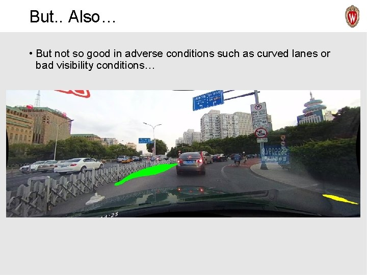 But. . Also… • But not so good in adverse conditions such as curved