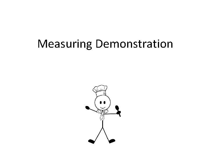 Measuring Demonstration