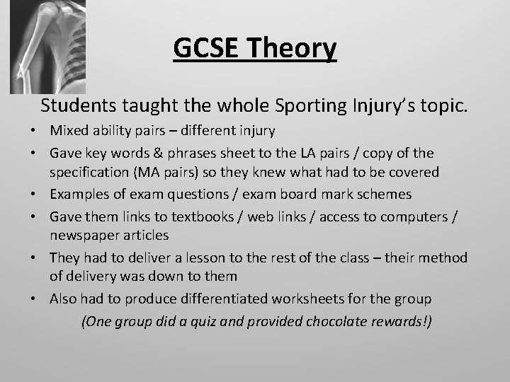 GCSE Theory Students taught the whole Sporting Injury's topic. • Mixed ability pairs –