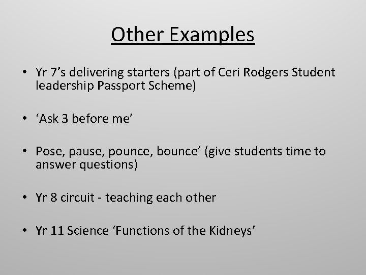 Other Examples • Yr 7's delivering starters (part of Ceri Rodgers Student leadership Passport