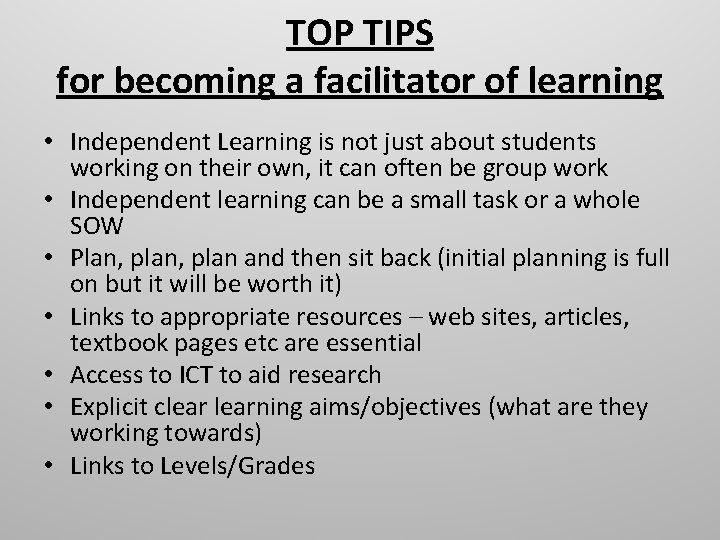 TOP TIPS for becoming a facilitator of learning • Independent Learning is not just