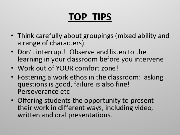 TOP TIPS • Think carefully about groupings (mixed ability and a range of characters)