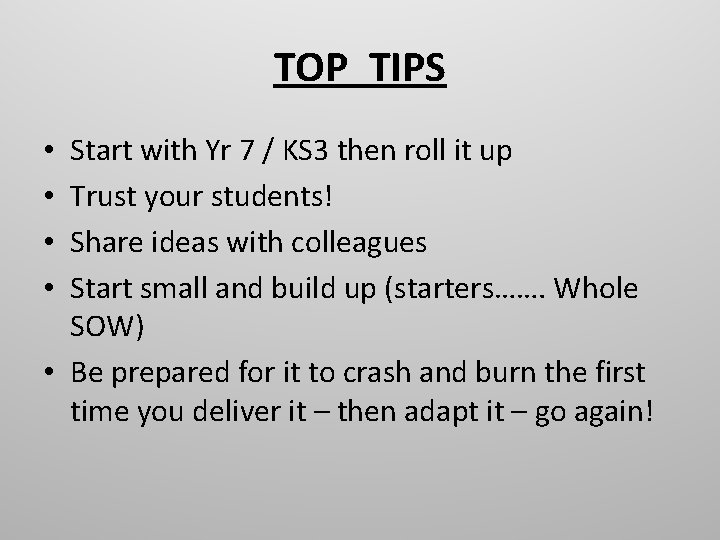 TOP TIPS Start with Yr 7 / KS 3 then roll it up Trust