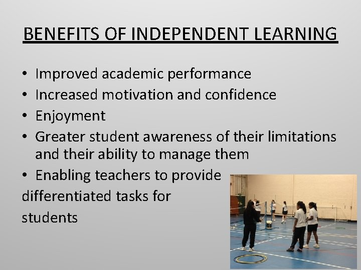 BENEFITS OF INDEPENDENT LEARNING Improved academic performance Increased motivation and confidence Enjoyment Greater student