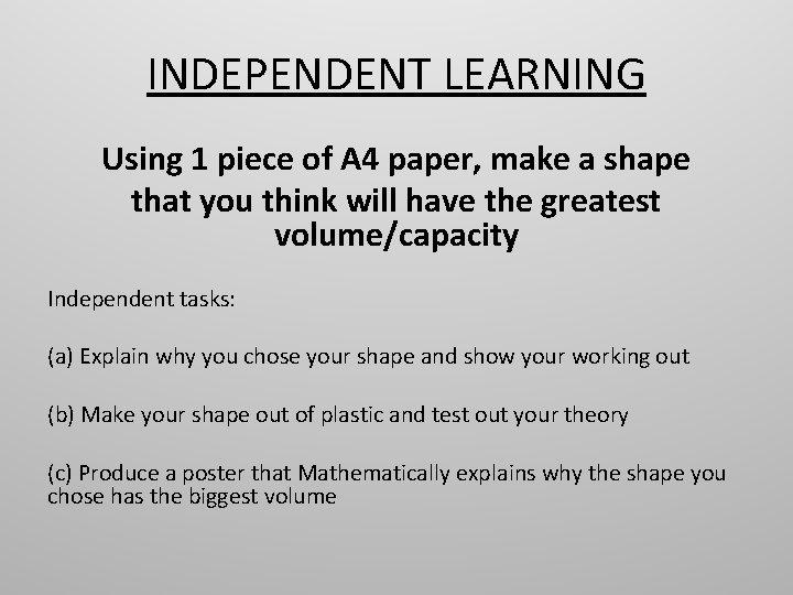 INDEPENDENT LEARNING Using 1 piece of A 4 paper, make a shape that you