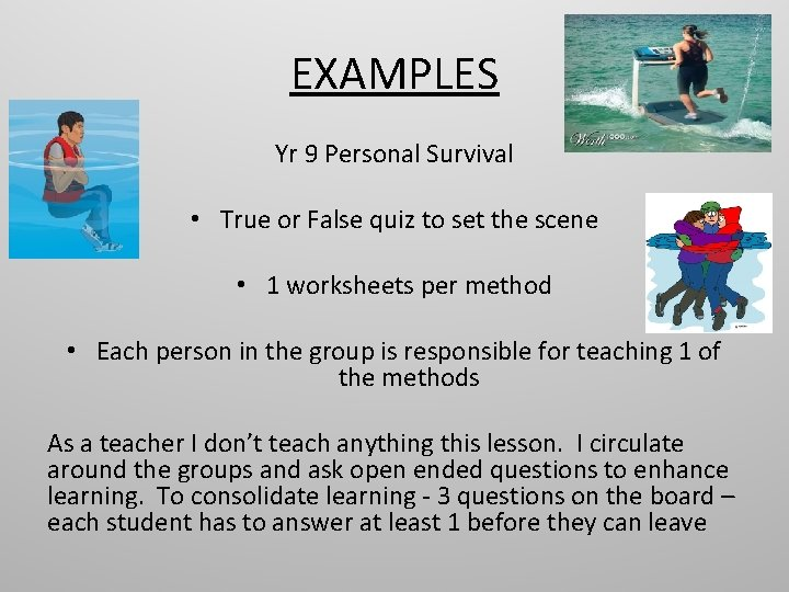 EXAMPLES Yr 9 Personal Survival • True or False quiz to set the scene