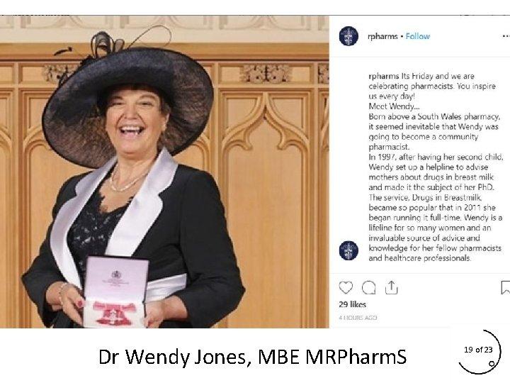 Dr Wendy Jones, MBE MRPharm. S 19 of 23