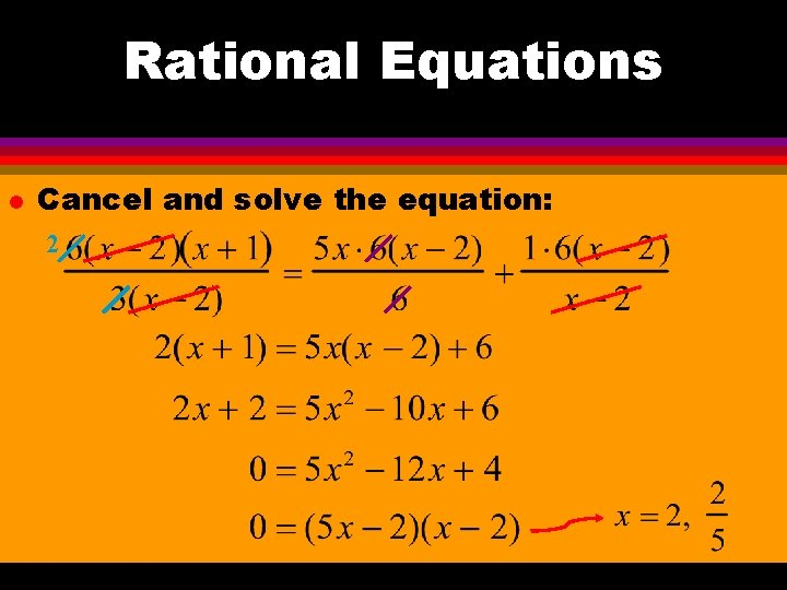 Rational Equations l Cancel and solve the equation: 2