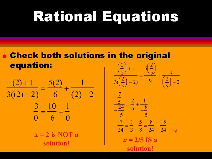 Rational Equations l Check both solutions in the original equation: x = 2 is