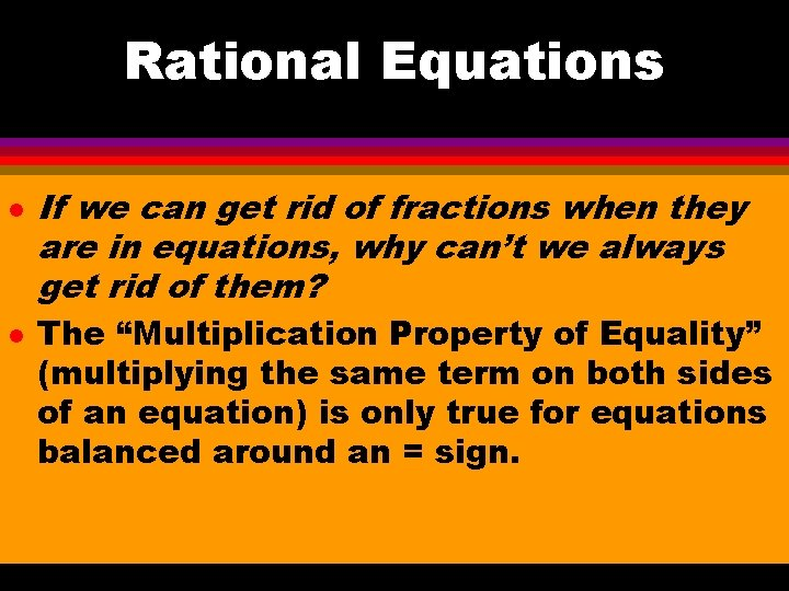 Rational Equations l l If we can get rid of fractions when they are