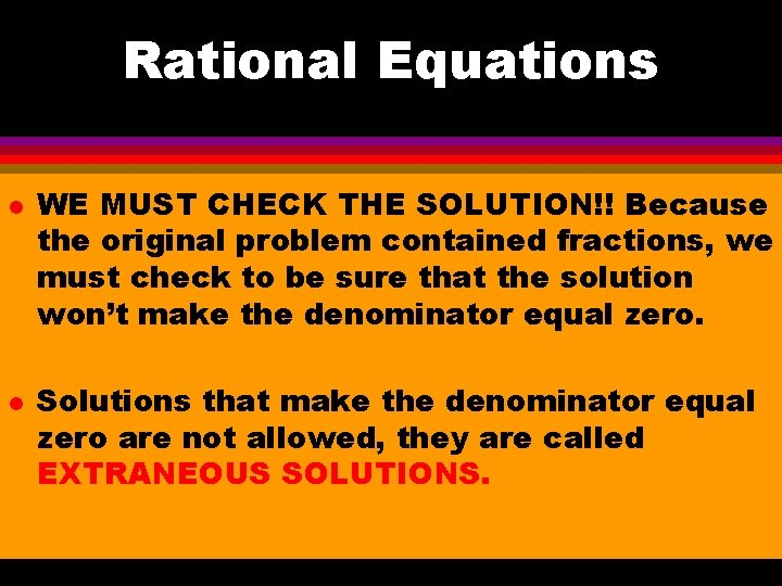 Rational Equations l l WE MUST CHECK THE SOLUTION!! Because the original problem contained