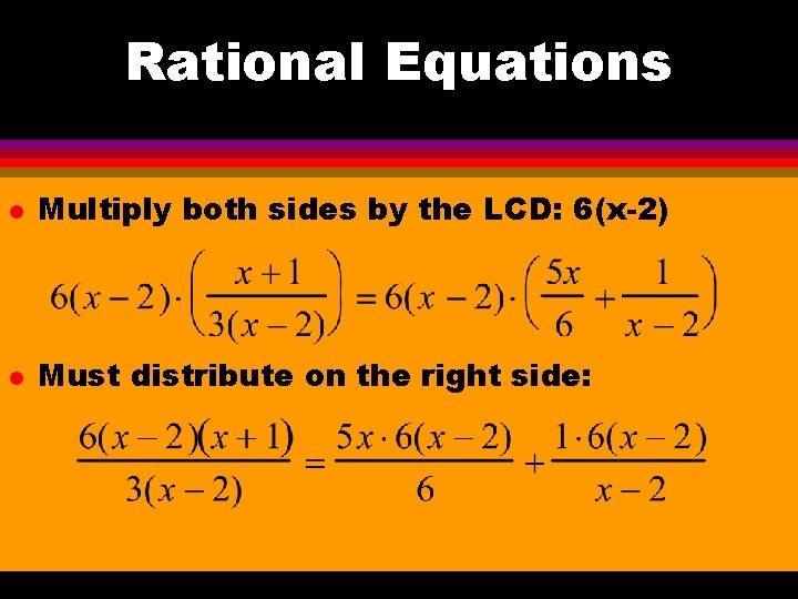 Rational Equations l Multiply both sides by the LCD: 6(x-2) l Must distribute on