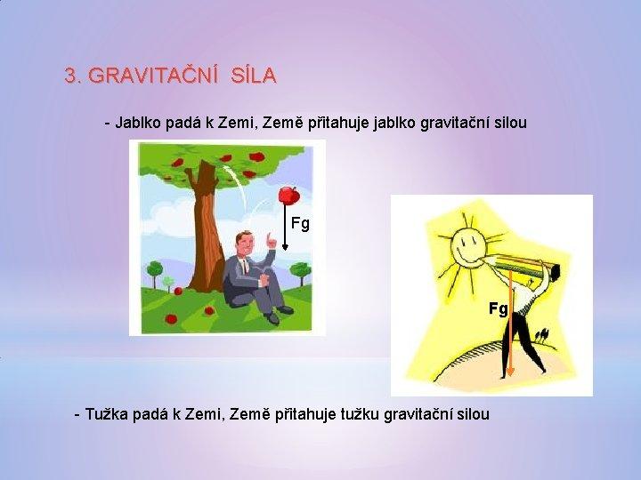 3. GRAVITAČNÍ SÍLA - Jablko padá k Zemi, Země přitahuje jablko gravitační silou Fg