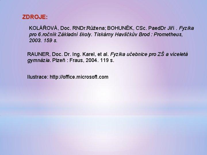 ZDROJE: KOLÁŘOVÁ, Doc. RNDr. Růžena; BOHUNĚK, CSc. Paed. Dr Jiří. Fyzika pro 6. ročník