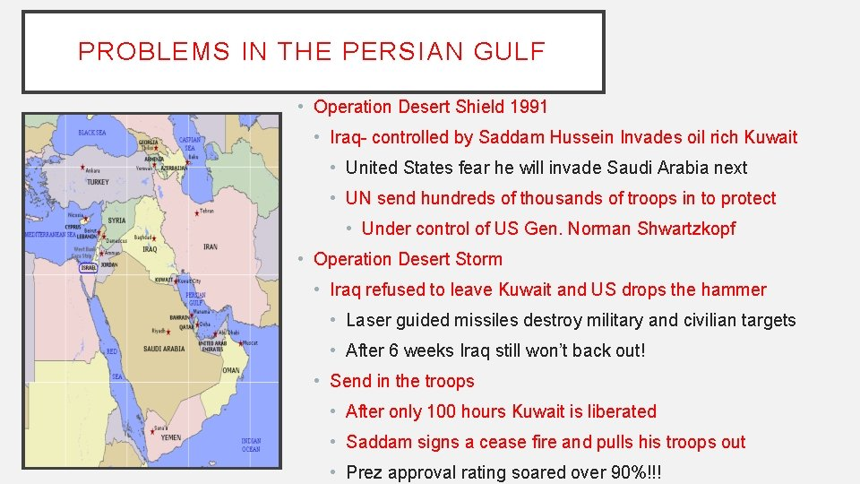 PROBLEMS IN THE PERSIAN GULF • Operation Desert Shield 1991 • Iraq- controlled by