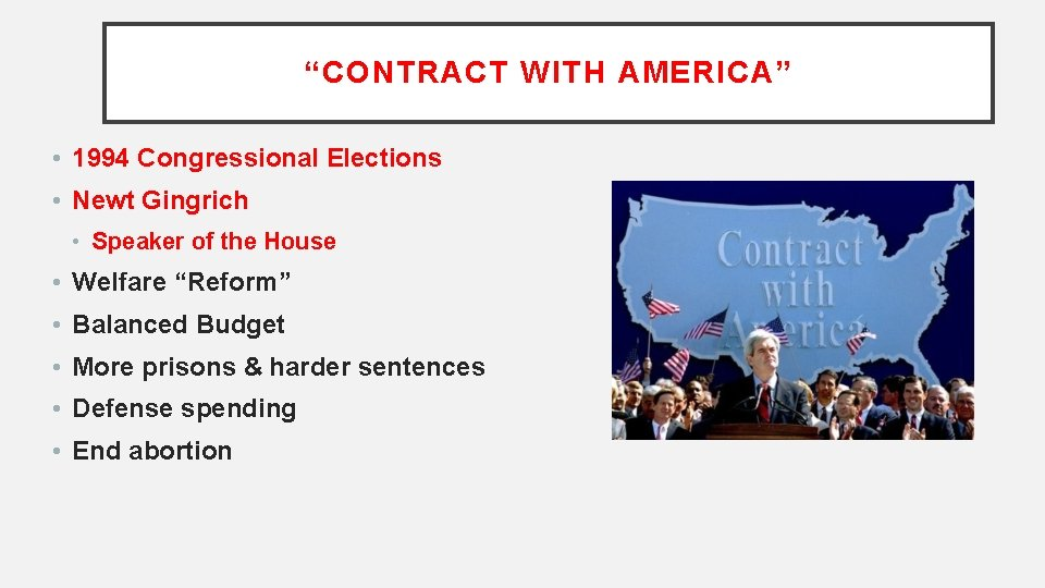 """""""CONTRACT WITH AMERICA"""" • 1994 Congressional Elections • Newt Gingrich • Speaker of the"""