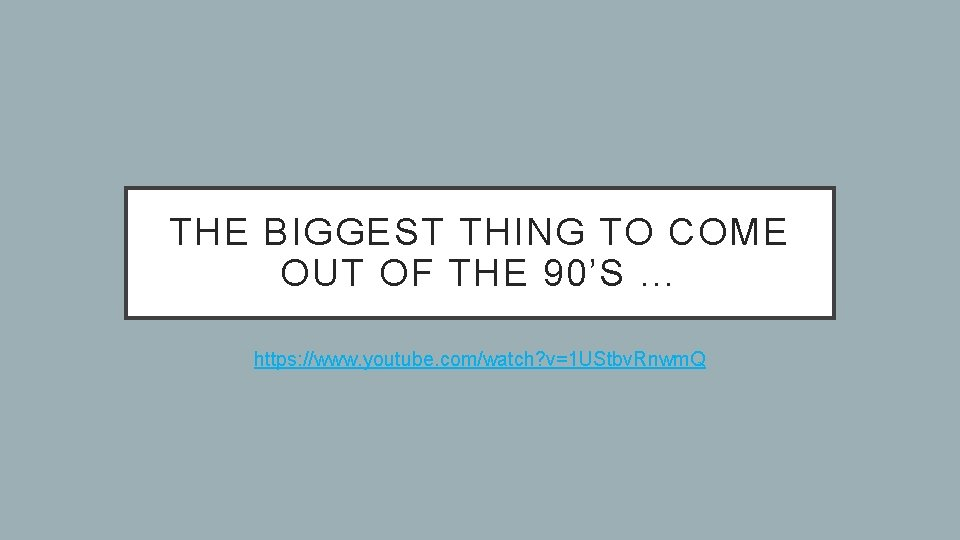 THE BIGGEST THING TO COME OUT OF THE 90'S … https: //www. youtube. com/watch?