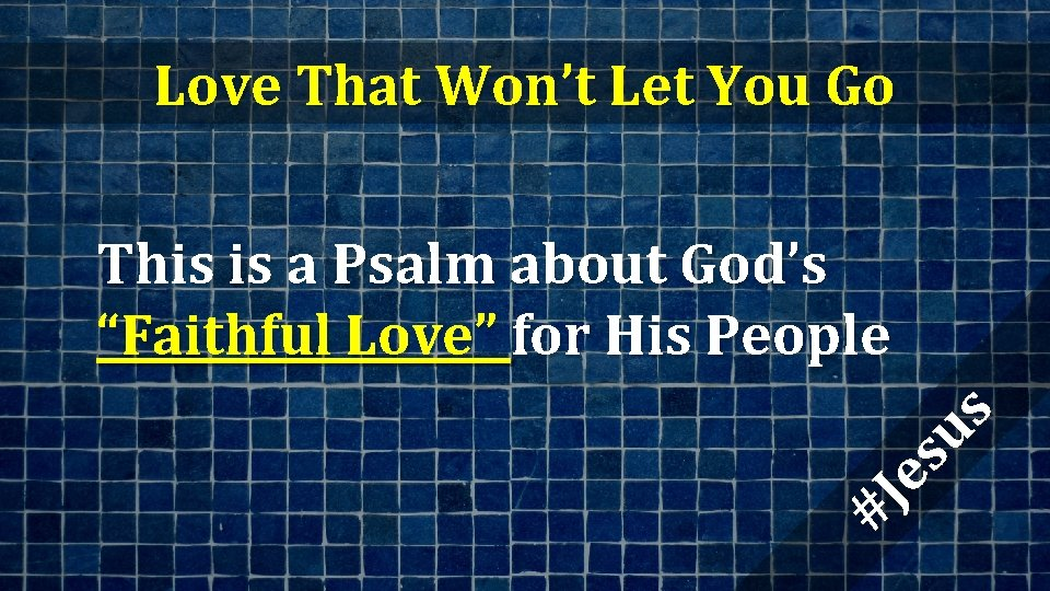 Love That Won't Let You Go #J es us This is a Psalm about