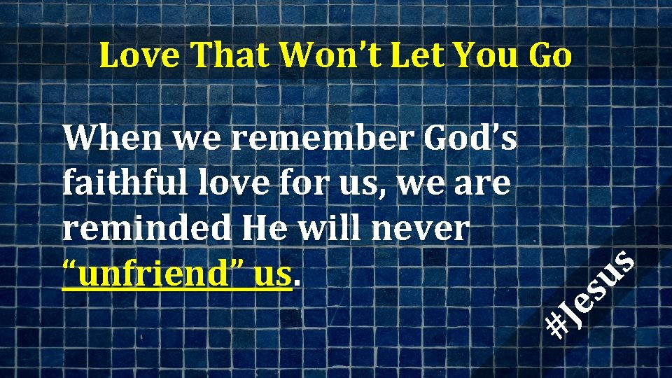 When we remember God's faithful love for us, we are reminded He will never