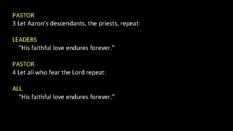 """PASTOR 3 Let Aaron's descendants, the priests, repeat: LEADERS """"His faithful love endures forever."""