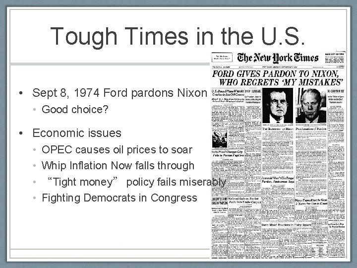 Tough Times in the U. S. • Sept 8, 1974 Ford pardons Nixon •