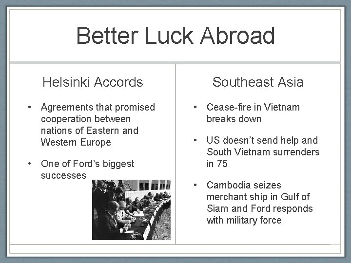 Better Luck Abroad Helsinki Accords • Agreements that promised cooperation between nations of Eastern
