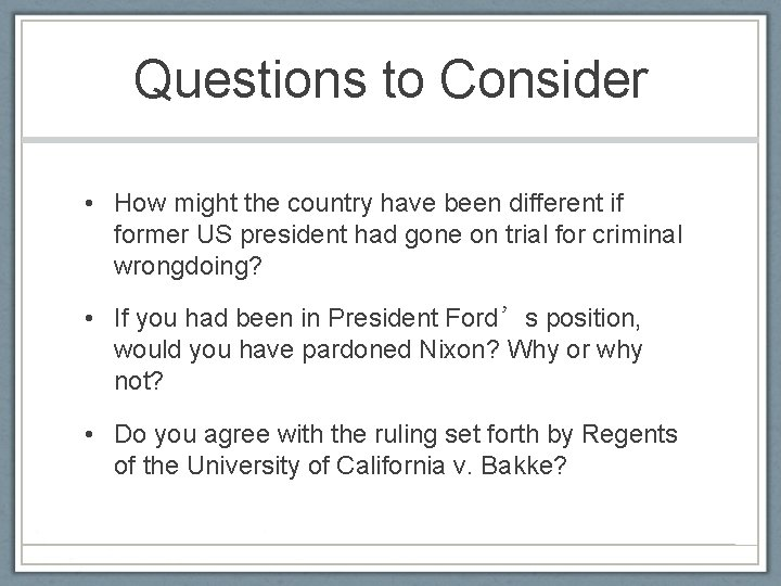 Questions to Consider • How might the country have been different if former US