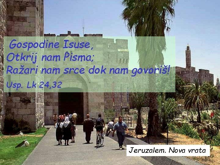 Gospodine Isuse, Otkrij nam Pisma; Ražari nam srce dok nam govoriš! Usp. Lk 24,