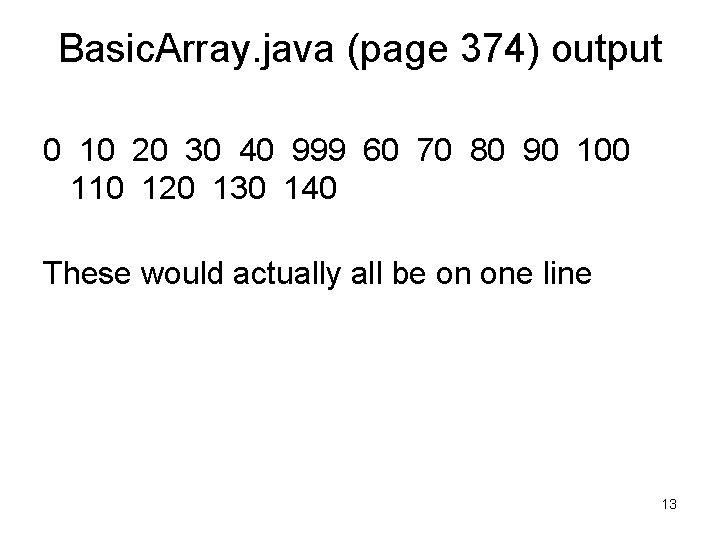 Basic. Array. java (page 374) output 0 10 20 30 40 999 60 70