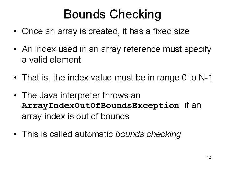Bounds Checking • Once an array is created, it has a fixed size •