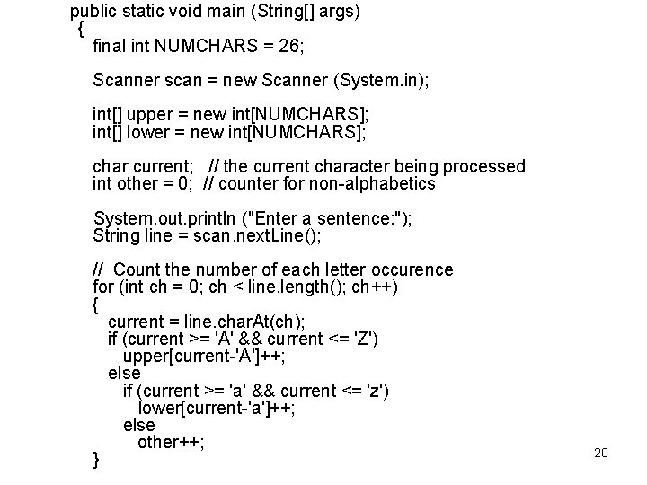 public static void main (String[] args) { final int NUMCHARS = 26; Scanner