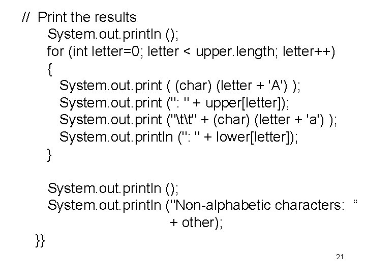 // Print the results System. out. println (); for (int letter=0; letter < upper.