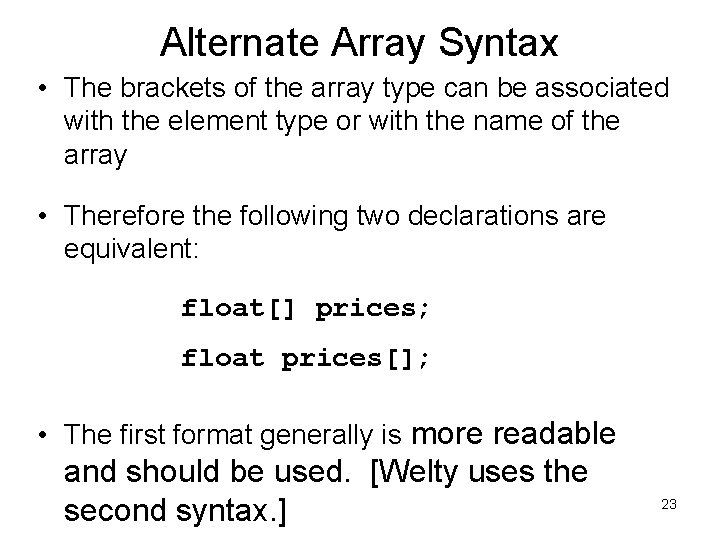 Alternate Array Syntax • The brackets of the array type can be associated with