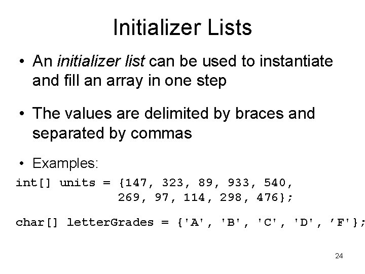 Initializer Lists • An initializer list can be used to instantiate and fill an