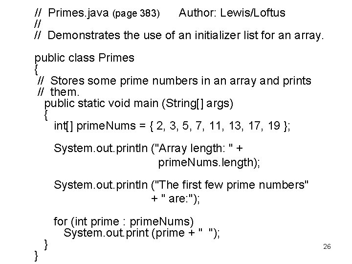 // Primes. java (page 383) Author: Lewis/Loftus // // Demonstrates the use of