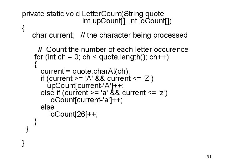 private static void Letter. Count(String quote, int up. Count[], int lo. Count[]) { char