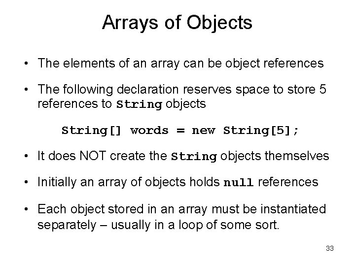 Arrays of Objects • The elements of an array can be object references •
