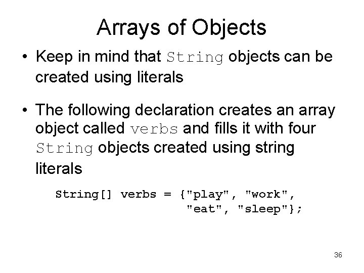 Arrays of Objects • Keep in mind that String objects can be created using