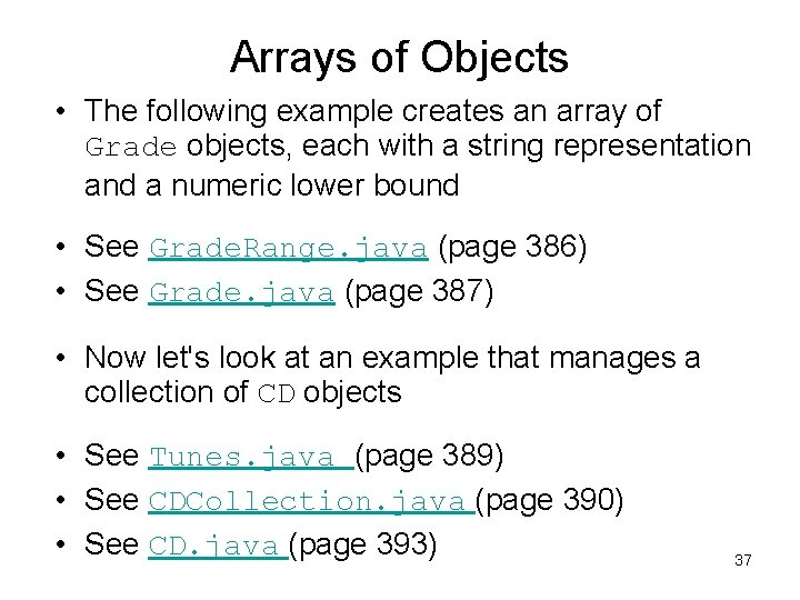 Arrays of Objects • The following example creates an array of Grade objects, each
