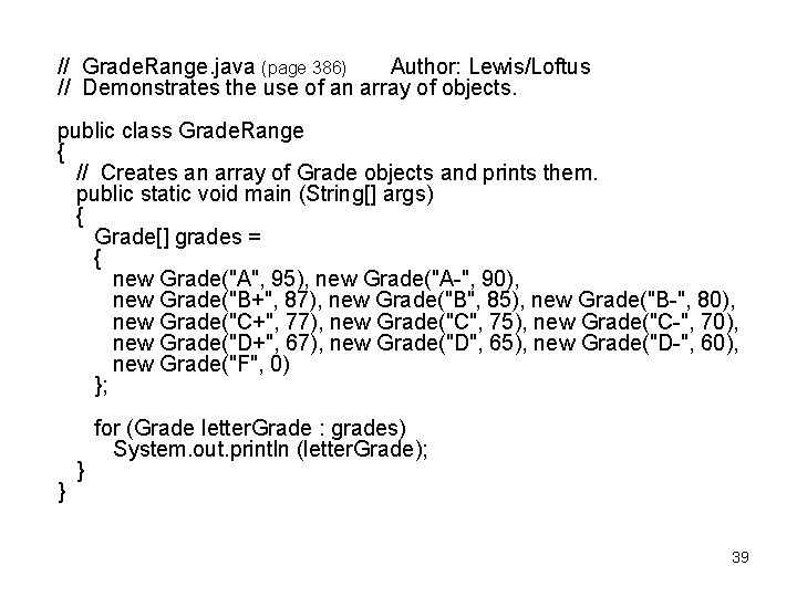 // Grade. Range. java (page 386) Author: Lewis/Loftus // Demonstrates the use of