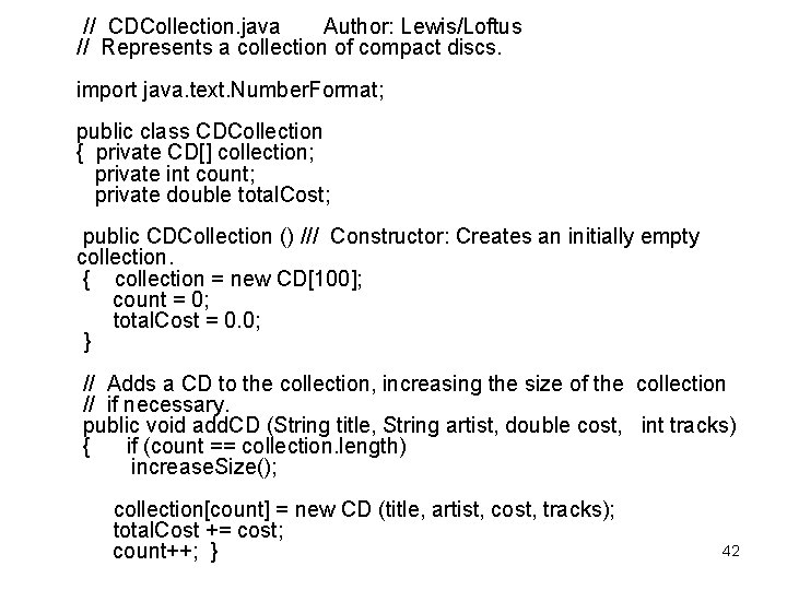 // CDCollection. java Author: Lewis/Loftus // Represents a collection of compact discs. import