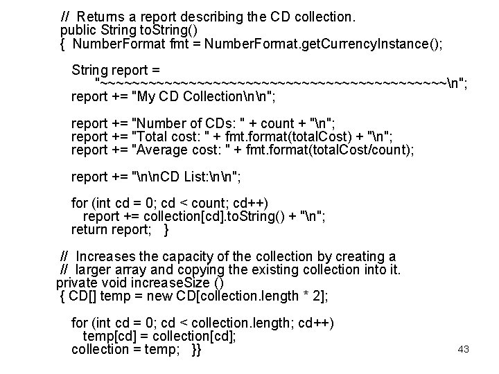 // Returns a report describing the CD collection. public String to. String() {
