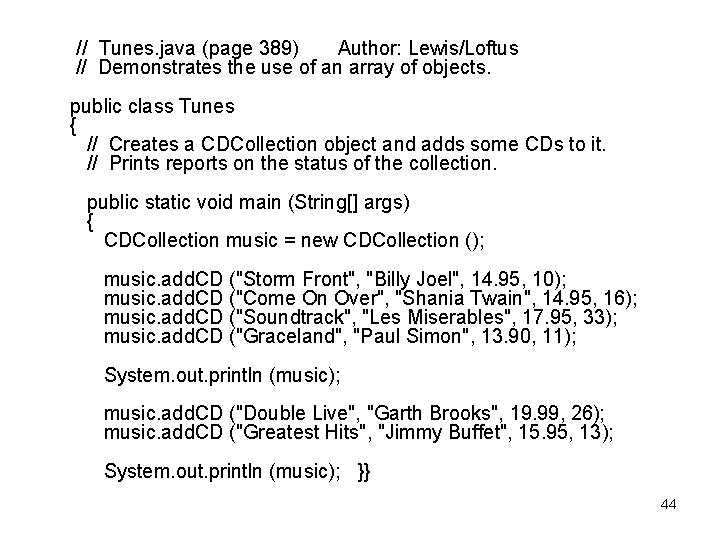 // Tunes. java (page 389) Author: Lewis/Loftus // Demonstrates the use of an