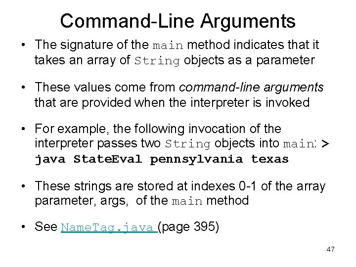 Command-Line Arguments • The signature of the main method indicates that it takes an