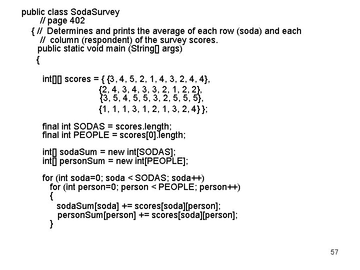 public class Soda. Survey // page 402 { // Determines and prints the average