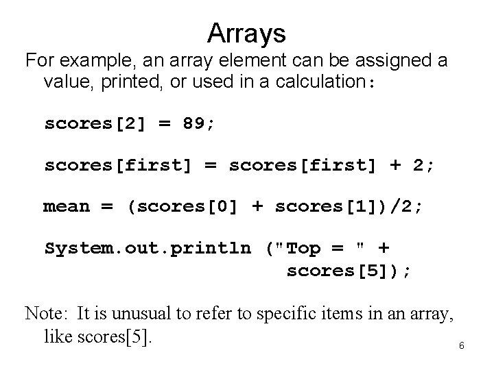 Arrays For example, an array element can be assigned a value, printed, or used