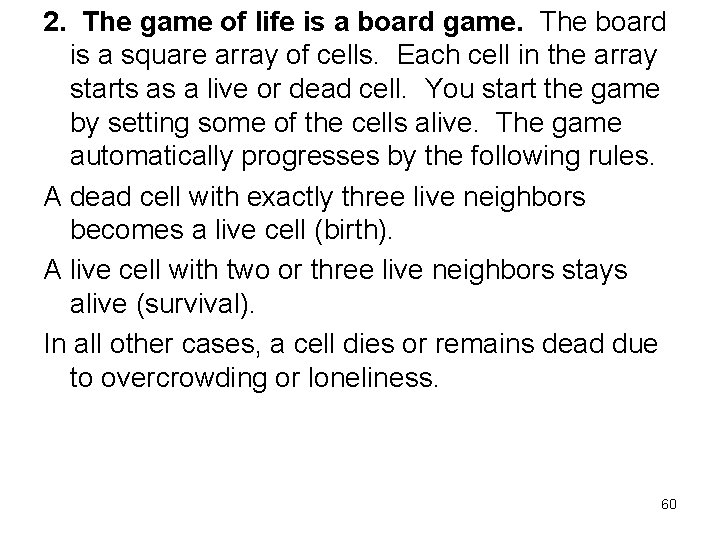 2. The game of life is a board game. The board is a square